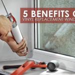 5 Benefits of Vinyl Replacement Windows