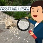 3 Important Reasons to Inspect Your Roof after a Storm