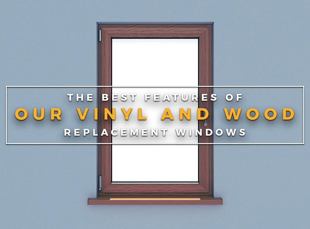 The best features of our vinyl and wood replacement windows for Who makes the best vinyl windows