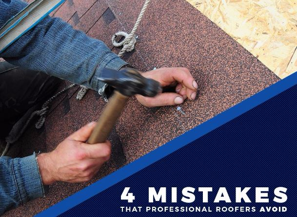 4 Mistakes That Professional Roofers Avoid