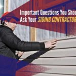 Important Questions You Should Ask Your Siding Contractor