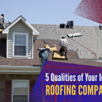 5 Qualities of Your Ideal Roofing Company