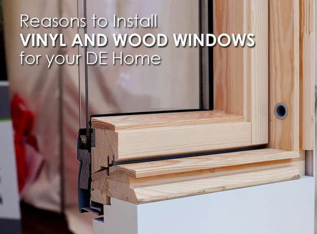 Reasons to Install Vinyl and Wood Windows for your DE Home