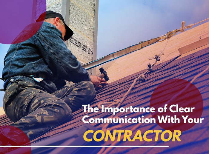THE IMPORTANCE OF CLEAR COMMUNICATION WITH YOUR CONTRACTOR
